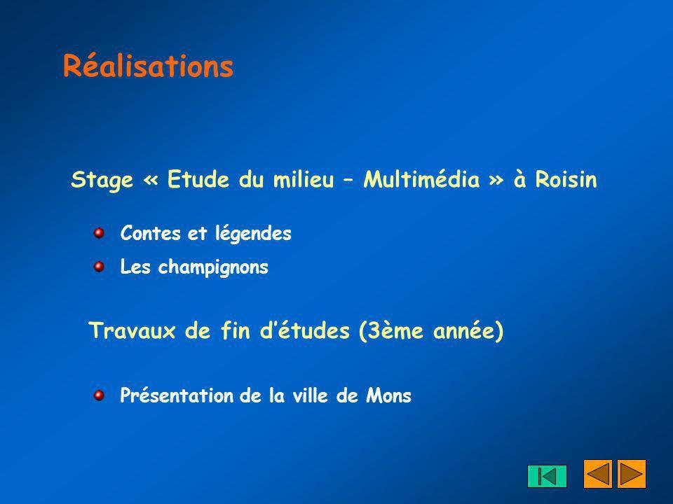 Réalisations Stage « Etude du milieu – Multimédia » à Roisin Travaux de fin détudes (3ème année) Contes et légendes Les champignons Présentation de la