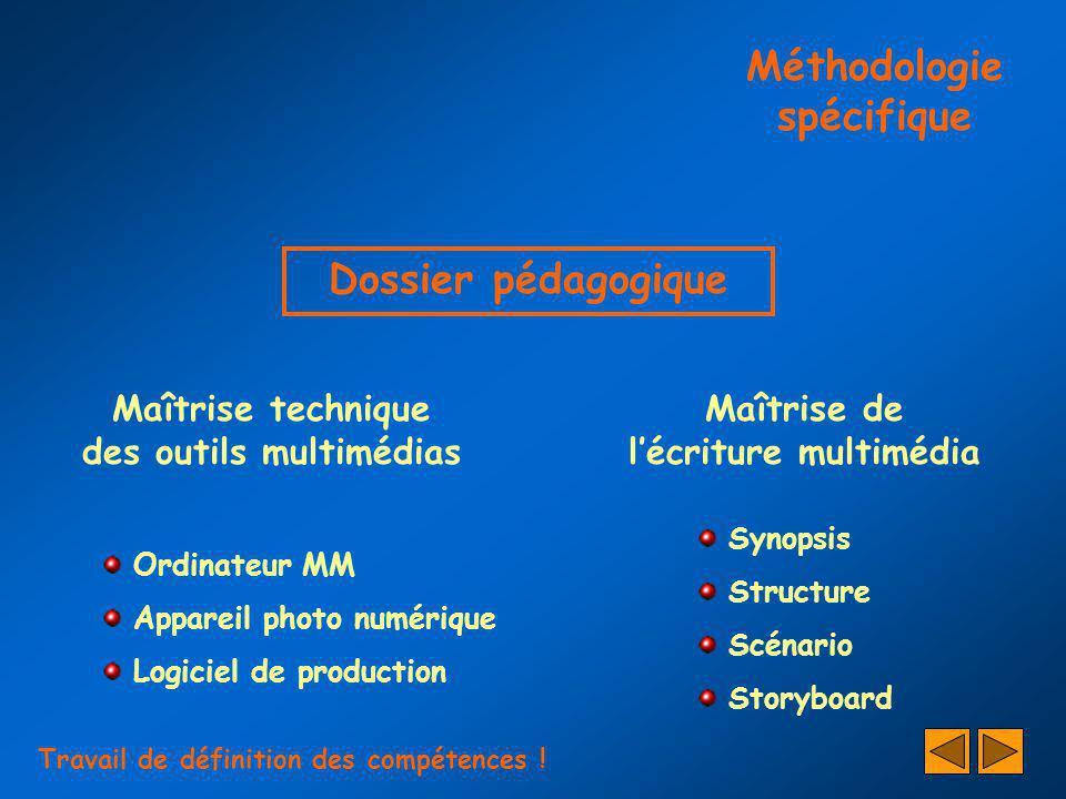 Méthodologie spécifique Maîtrise de lécriture multimédia Maîtrise technique des outils multimédias Dossier pédagogique Ordinateur MM Appareil photo nu