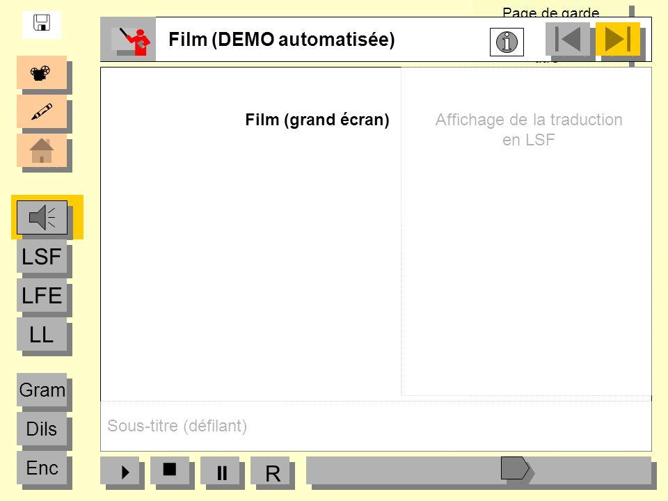 Page de garde « Logos partenaires, titre» Page de garde « Logos partenaires, titre» R Film (DEMO automatisée) Film (grand écran) LFE LSF LL Dils Gram