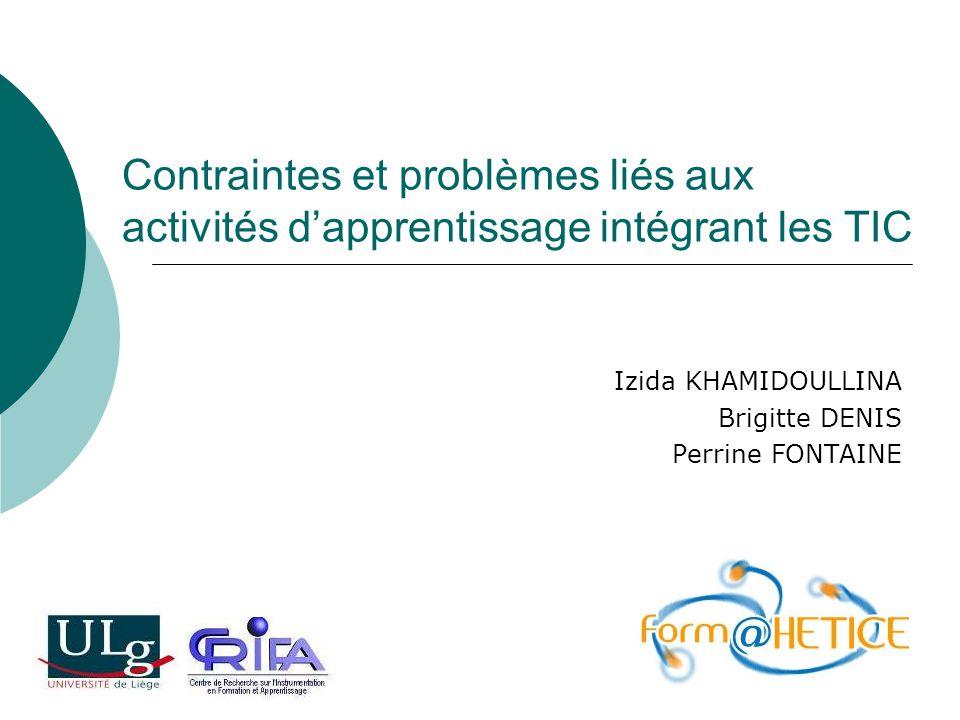 Contraintes et problèmes liés aux activités dapprentissage intégrant les TIC Izida KHAMIDOULLINA Brigitte DENIS Perrine FONTAINE