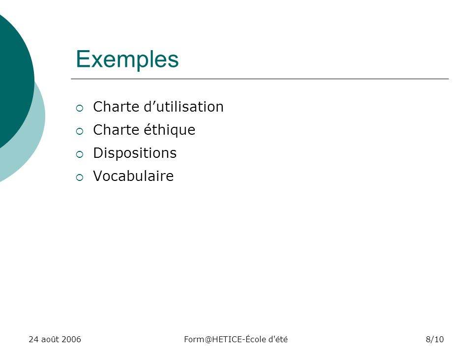 24 août 2006Form@HETICE-École d été8/10 Exemples Charte dutilisation Charte éthique Dispositions Vocabulaire
