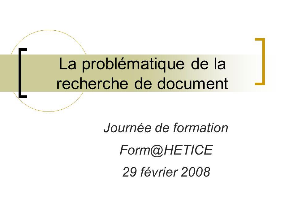 La problématique de la recherche de document Journée de formation Form@HETICE 29 février 2008