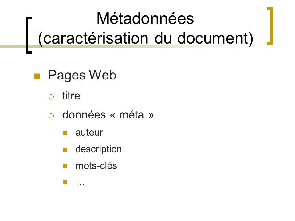 Métadonnées (caractérisation du document) Pages Web titre données « méta » auteur description mots-clés …