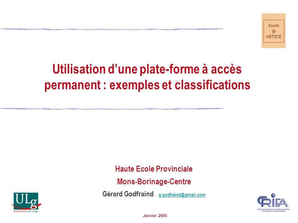 Janvier 2006 Utilisation dune plate-forme à accès permanent : exemples et classifications Haute Ecole Provinciale Mons-Borinage-Centre Gérard Godfraind g.godfraind@gmail.com g.godfraind@gmail.com