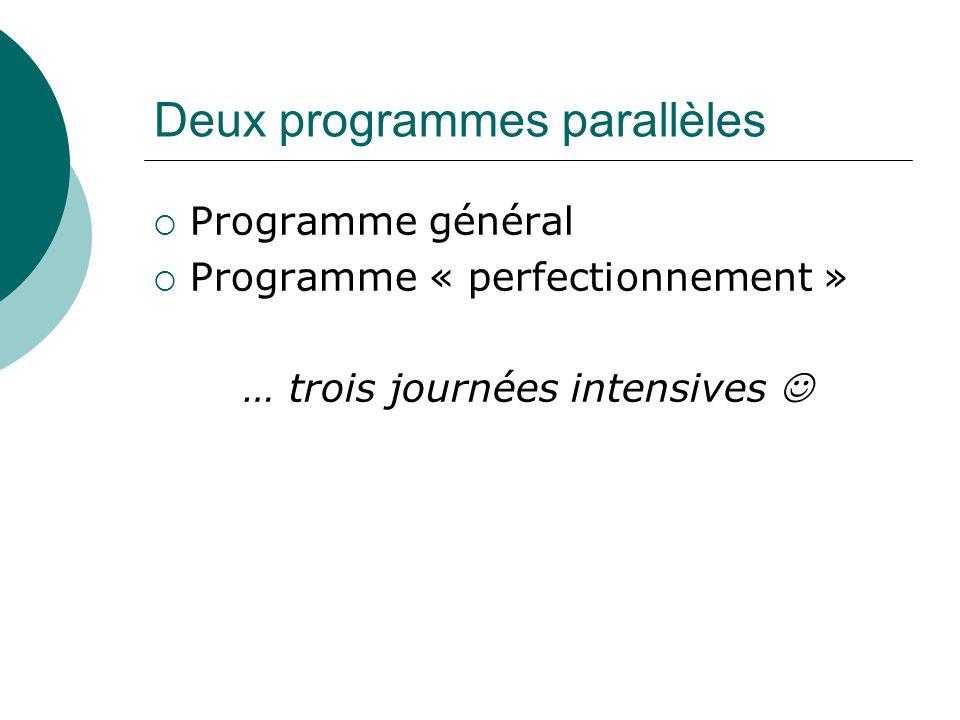 Deux programmes parallèles Programme général Programme « perfectionnement » … trois journées intensives