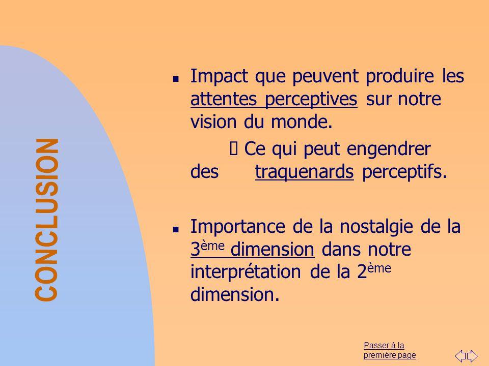 Passer à la première page CONCLUSION n Impact que peuvent produire les attentes perceptives sur notre vision du monde. Ø Ce qui peut engendrer des tra