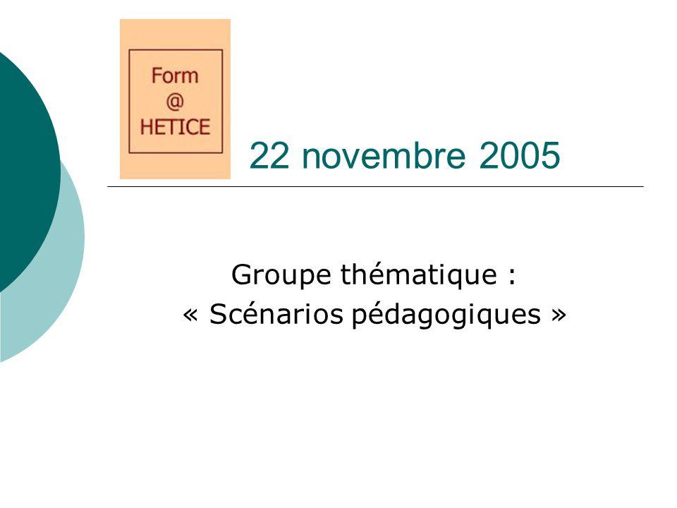 22 novembre 2005 Groupe thématique : « Scénarios pédagogiques »