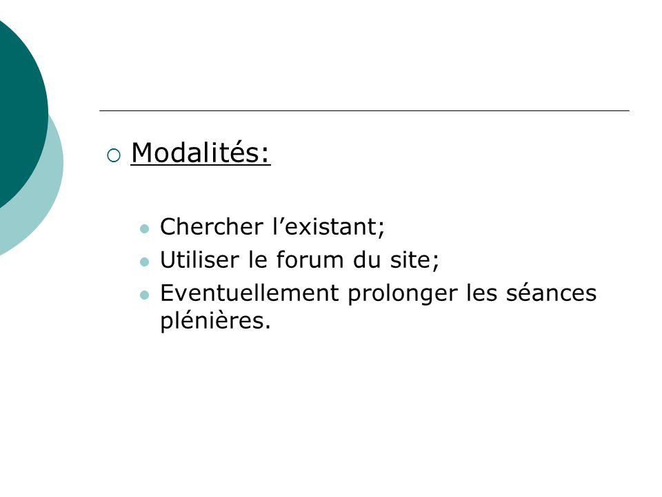 Modalités: Chercher lexistant; Utiliser le forum du site; Eventuellement prolonger les séances plénières.