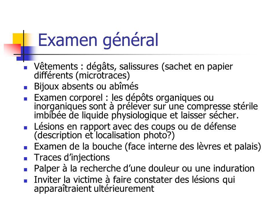 Examen général Vêtements : dégâts, salissures (sachet en papier différents (microtraces) Bijoux absents ou abîmés Examen corporel : les dépôts organiq