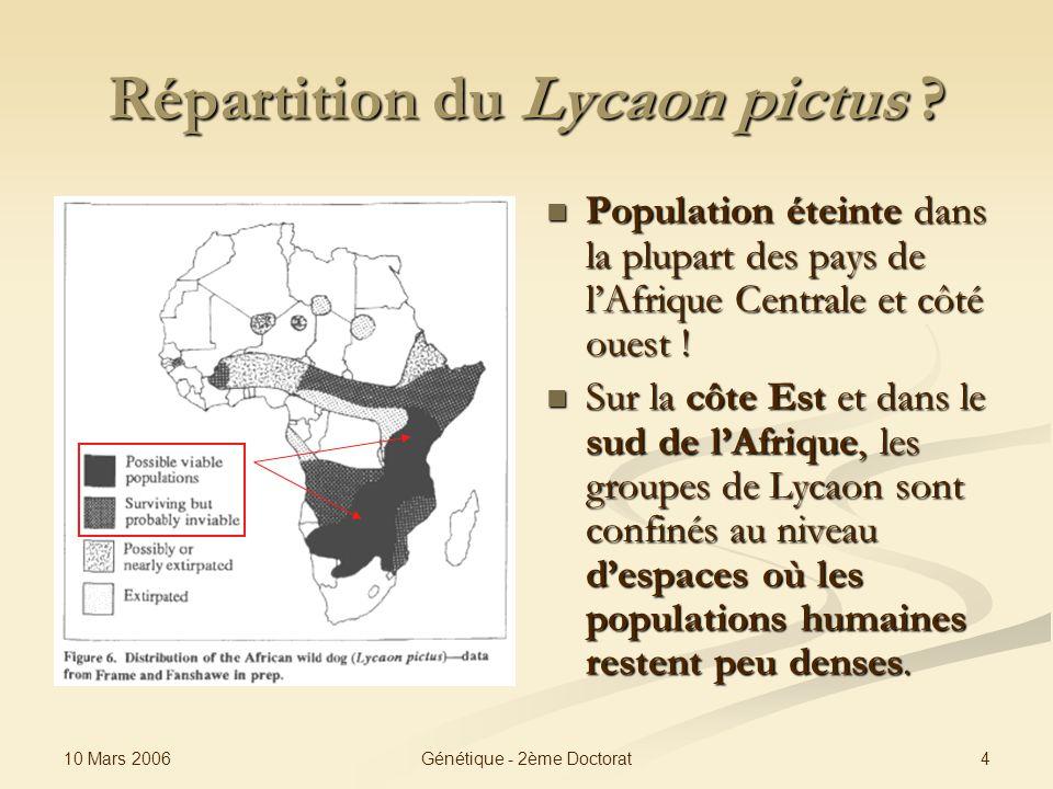 10 Mars 2006 4Génétique - 2ème Doctorat Répartition du Lycaon pictus ? Population éteinte dans la plupart des pays de lAfrique Centrale et côté ouest