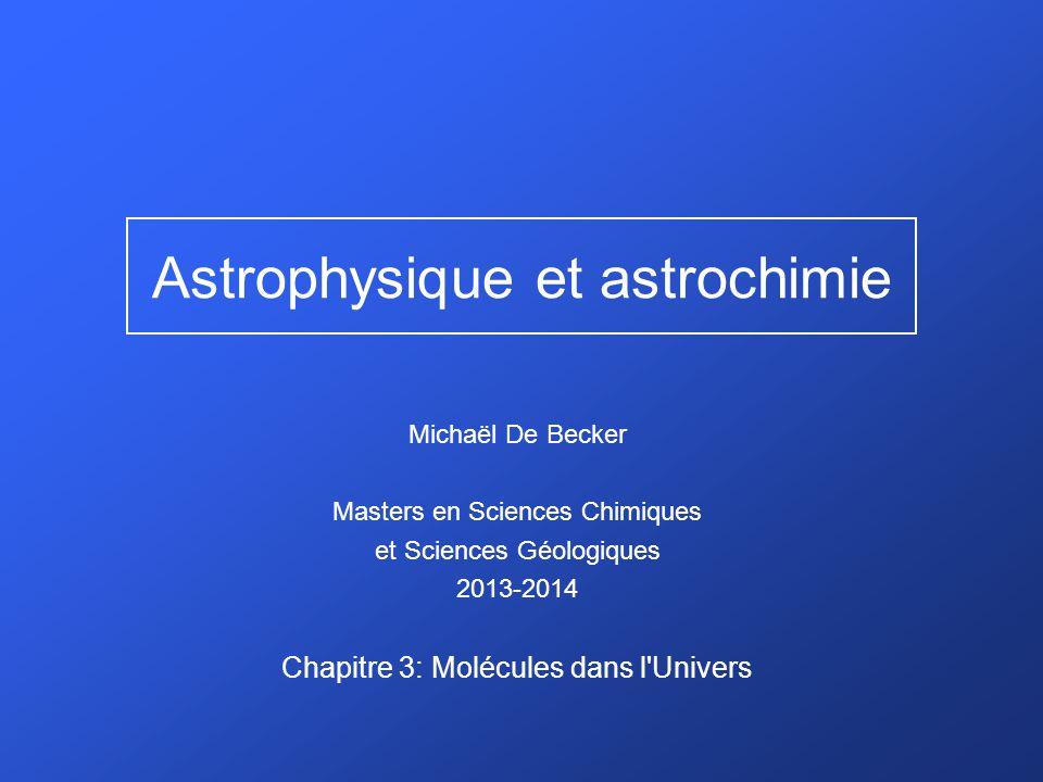 Chronologie de quelques découvertes Voir site web: http://www.astrochymist.org/http://www.astrochymist.org/ Chapitre 3: Molécules dans l Univers