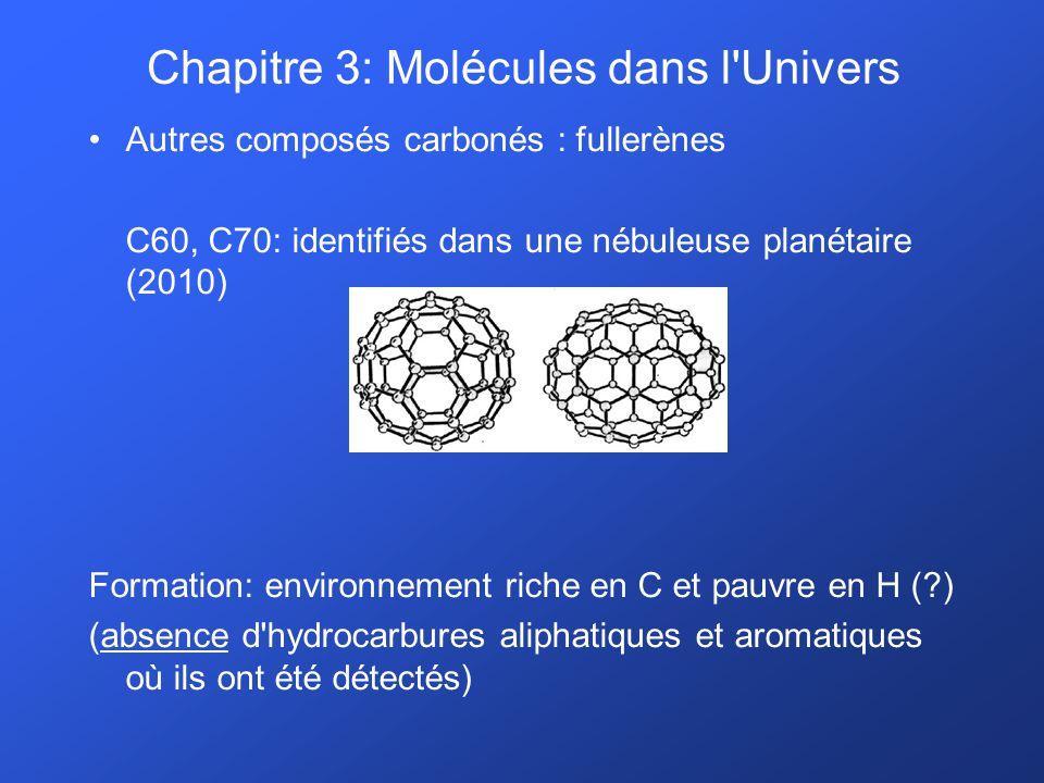 Autres composés carbonés : fullerènes C60, C70: identifiés dans une nébuleuse planétaire (2010) Formation: environnement riche en C et pauvre en H (?)