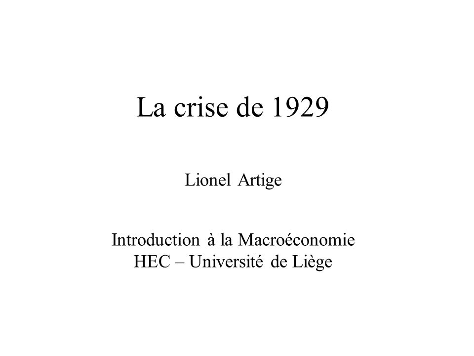 La crise de 1929 Lionel Artige Introduction à la Macroéconomie HEC – Université de Liège