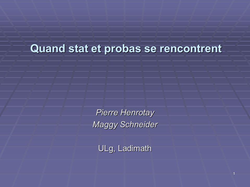 Quand stat et probas se rencontrent Pierre Henrotay Maggy Schneider ULg, Ladimath 1