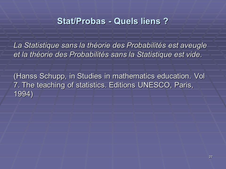 Stat/Probas - Quels liens ? La Statistique sans la théorie des Probabilités est aveugle et la théorie des Probabilités sans la Statistique est vide. (