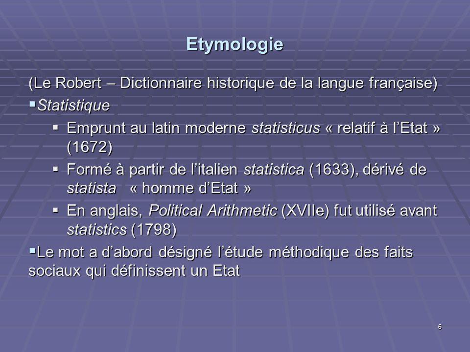 Etymologie (Le Robert – Dictionnaire historique de la langue française) Statistique Statistique Emprunt au latin moderne statisticus « relatif à lEtat