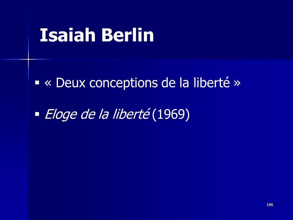 « Deux conceptions de la liberté » Eloge de la liberté (1969) Isaiah Berlin 106
