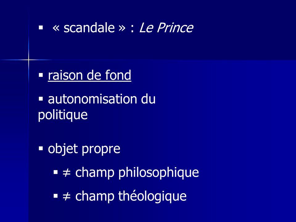 « scandale » : Le Prince raison de fond autonomisation du politique objet propre champ philosophique champ théologique