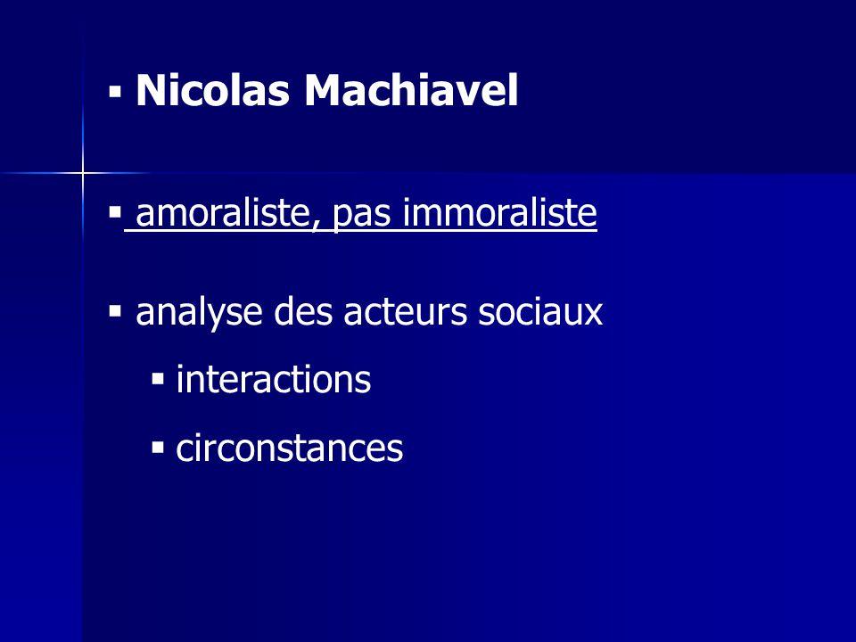 Nicolas Machiavel amoraliste, pas immoraliste analyse des acteurs sociaux interactions circonstances