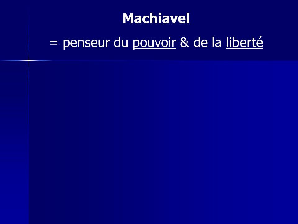 Machiavel = penseur du pouvoir & de la liberté