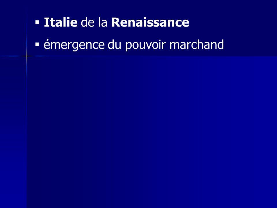 Italie de la Renaissance émergence du pouvoir marchand