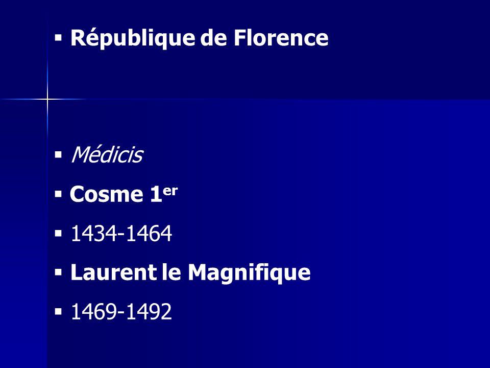 Médicis Cosme 1 er 1434-1464 Laurent le Magnifique 1469-1492 République de Florence