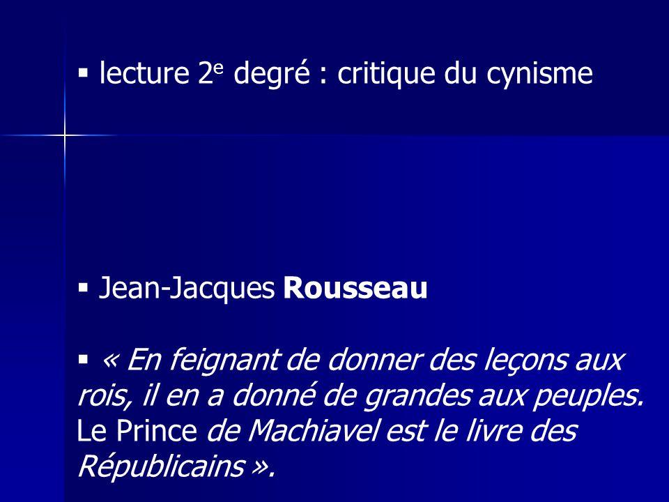 lecture 2 e degré : critique du cynisme Jean-Jacques Rousseau « En feignant de donner des leçons aux rois, il en a donné de grandes aux peuples.