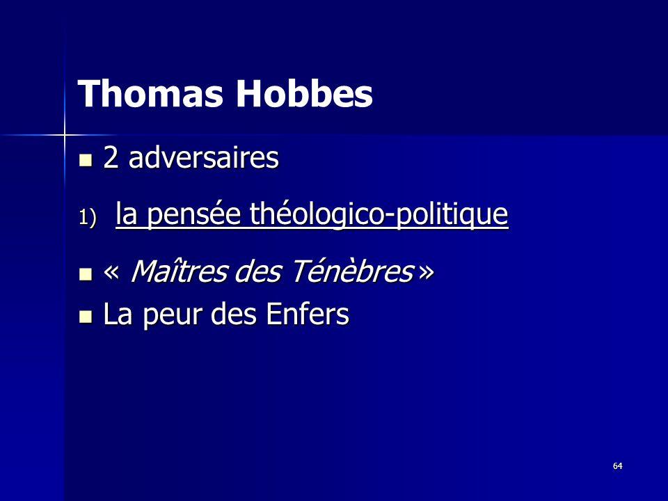 2 adversaires 2 adversaires 1) la pensée théologico-politique « Maîtres des Ténèbres » « Maîtres des Ténèbres » La peur des Enfers La peur des Enfers Thomas Hobbes 64