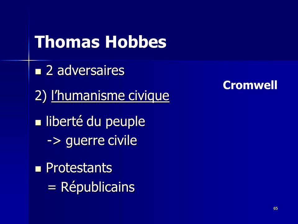 2 adversaires 2 adversaires 2) lhumanisme civique liberté du peuple liberté du peuple -> guerre civile -> guerre civile Protestants Protestants = Républicains = Républicains Thomas Hobbes Cromwell 65