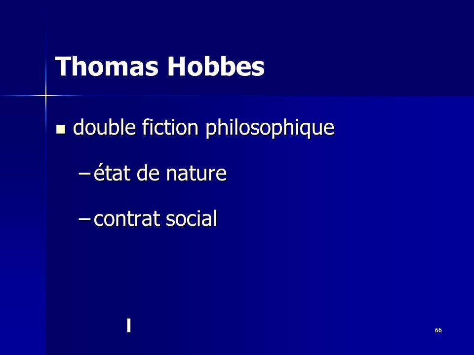 double fiction philosophique double fiction philosophique –état de nature –contrat social Thomas Hobbes l 66