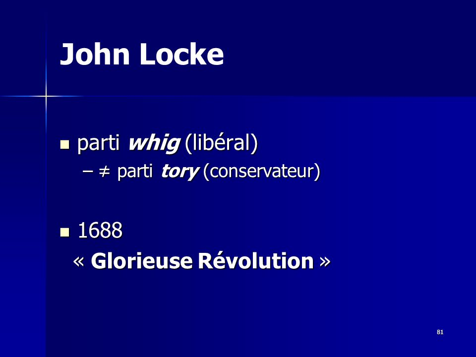 parti whig (libéral) parti whig (libéral) – parti tory (conservateur) 1688 1688 « Glorieuse Révolution » « Glorieuse Révolution » John Locke 81