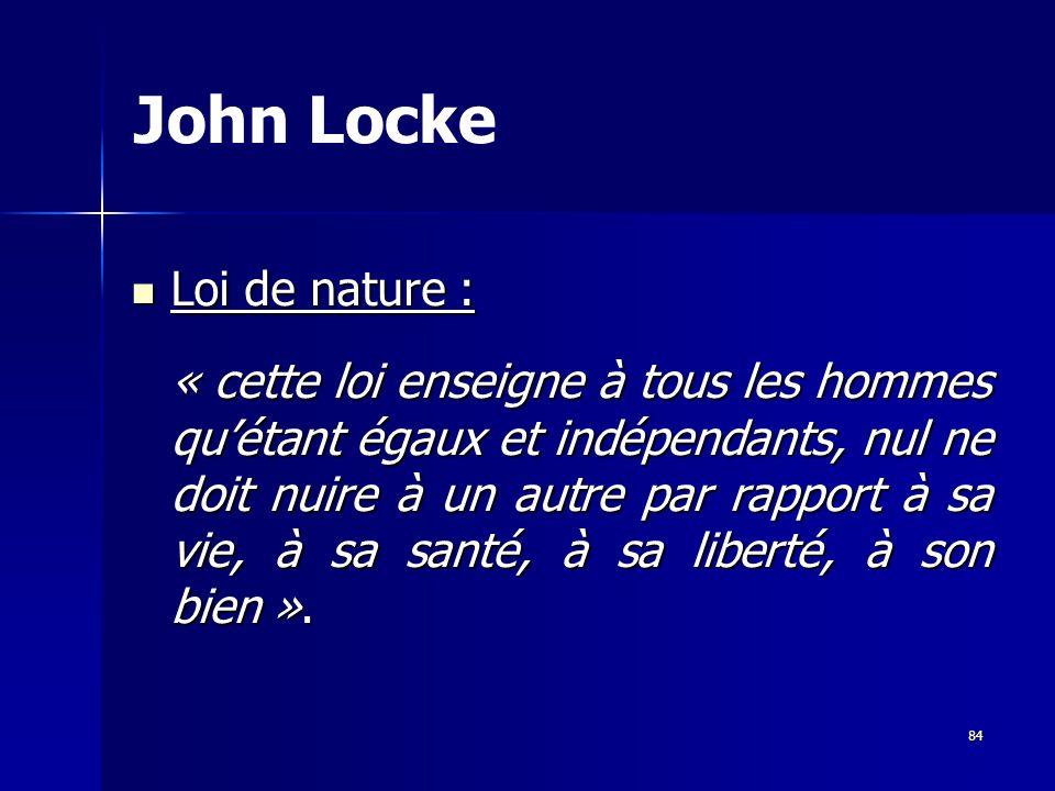 Loi de nature : Loi de nature : « cette loi enseigne à tous les hommes quétant égaux et indépendants, nul ne doit nuire à un autre par rapport à sa vie, à sa santé, à sa liberté, à son bien ».