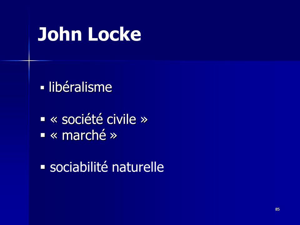 libéralisme libéralisme « société civile » « société civile » « marché » « marché » sociabilité naturelle John Locke 85