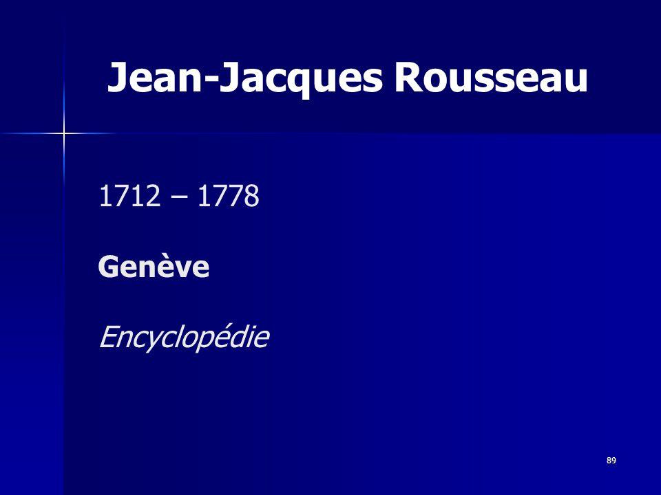 Jean-Jacques Rousseau 1712 – 1778 Genève Encyclopédie 89