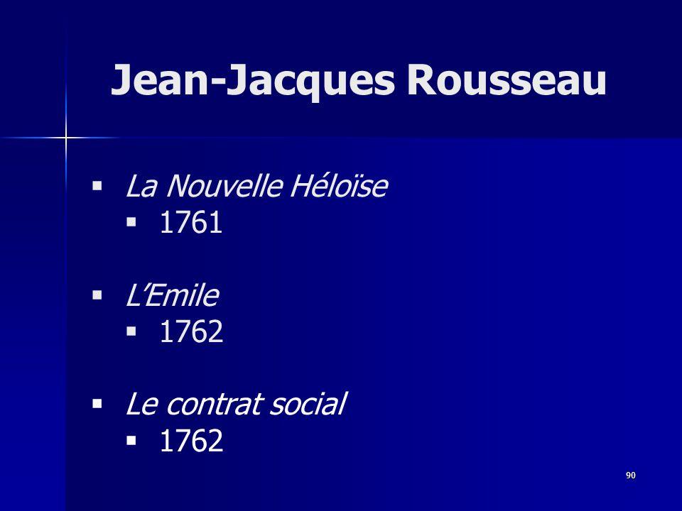 La Nouvelle Héloïse 1761 LEmile 1762 Le contrat social 1762 Jean-Jacques Rousseau 90