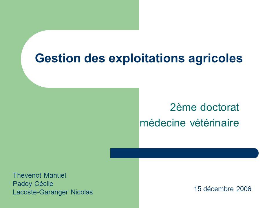 Gestion des exploitations agricoles 2ème doctorat médecine vétérinaire Thevenot Manuel Padoy Cécile Lacoste-Garanger Nicolas 15 décembre 2006