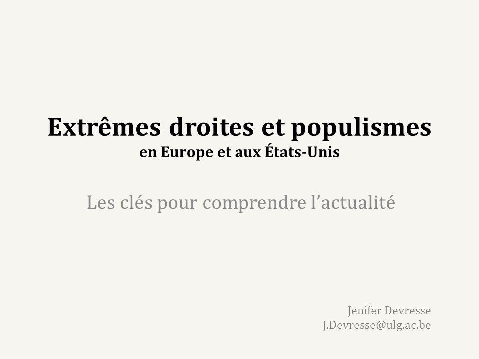 Extrêmes droites et populismes en Europe et aux États-Unis Les clés pour comprendre lactualité Jenifer Devresse J.Devresse@ulg.ac.be