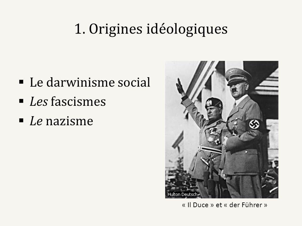 1. Origines idéologiques Le darwinisme social Les fascismes Le nazisme « Il Duce » et « der Führer »