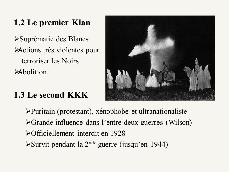 1.2 Le premier Klan Suprématie des Blancs Actions très violentes pour terroriser les Noirs Abolition 1.3 Le second KKK Puritain (protestant), xénophob