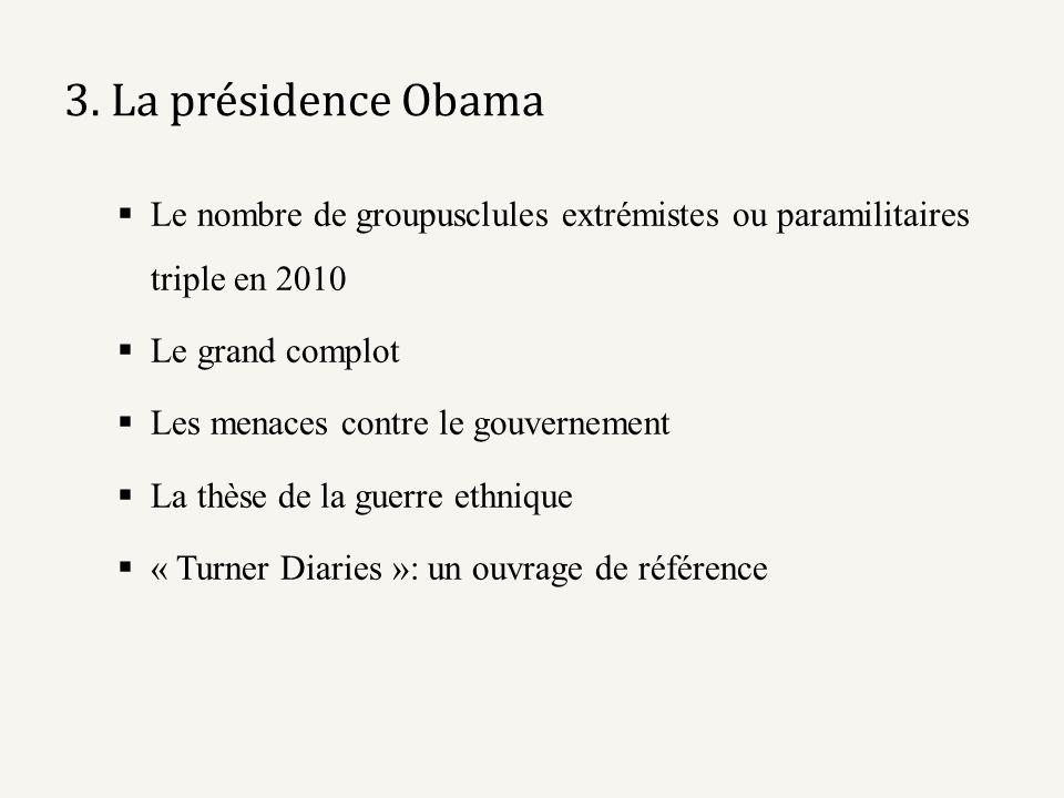 3. La présidence Obama Le nombre de groupusclules extrémistes ou paramilitaires triple en 2010 Le grand complot Les menaces contre le gouvernement La