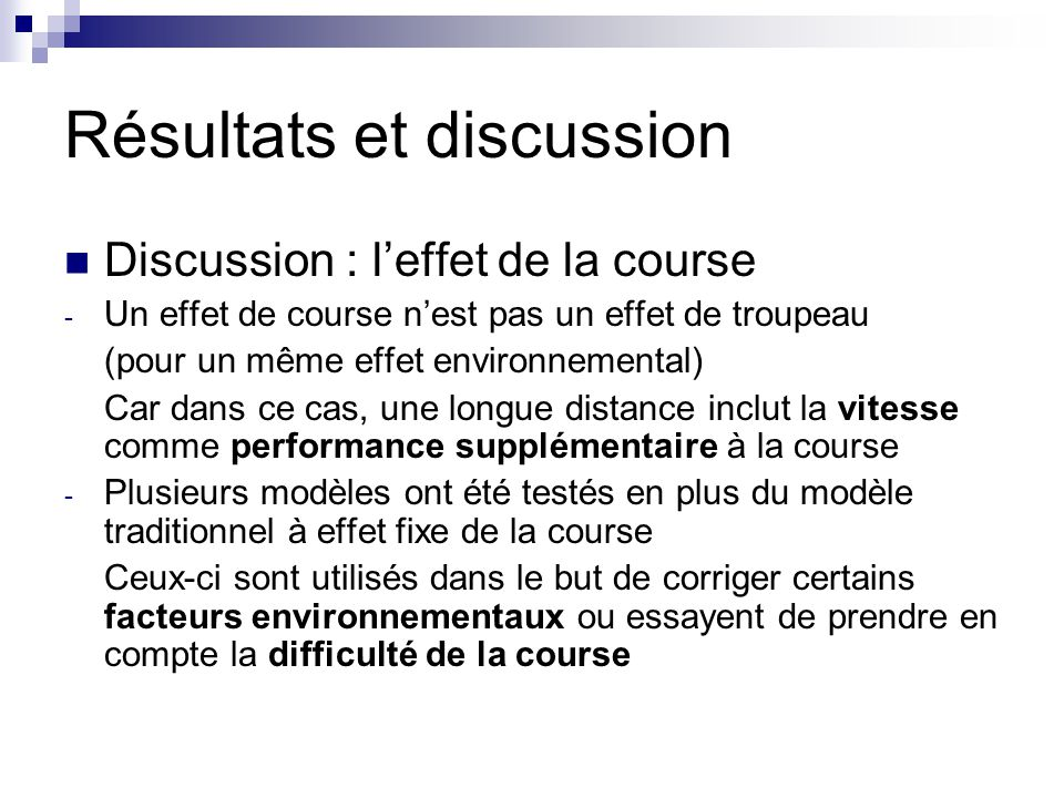 Résultats et discussion Discussion : leffet de la course - Un effet de course nest pas un effet de troupeau (pour un même effet environnemental) Car d