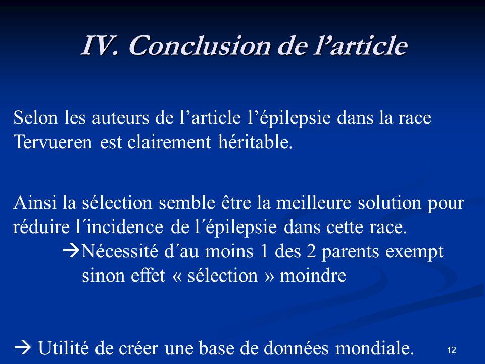 12 IV. Conclusion de larticle Selon les auteurs de larticle lépilepsie dans la race Tervueren est clairement héritable. Ainsi la sélection semble être