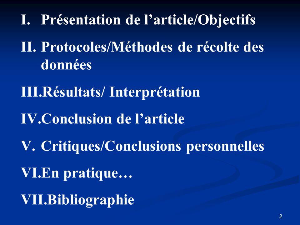 2 I.Présentation de larticle/Objectifs II.Protocoles/Méthodes de récolte des données III.Résultats/ Interprétation IV.Conclusion de larticle V.Critiqu