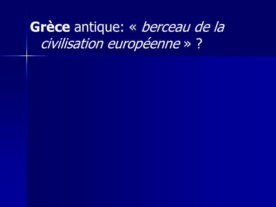 Grèce antique: « berceau de la civilisation européenne » ?