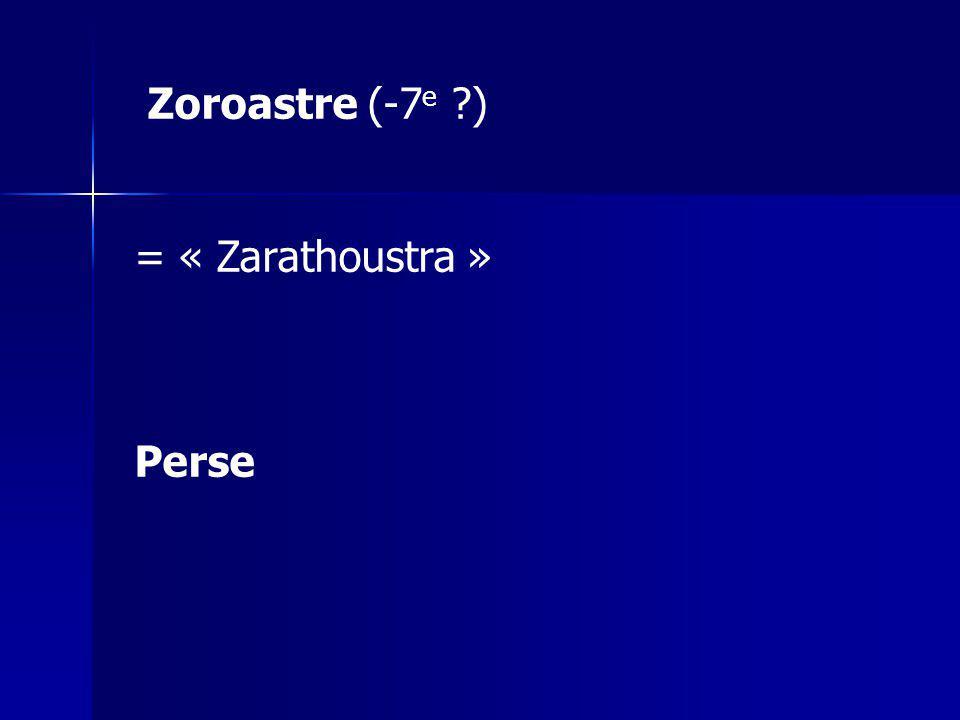 Zoroastre (-7 e ?) = « Zarathoustra » Perse