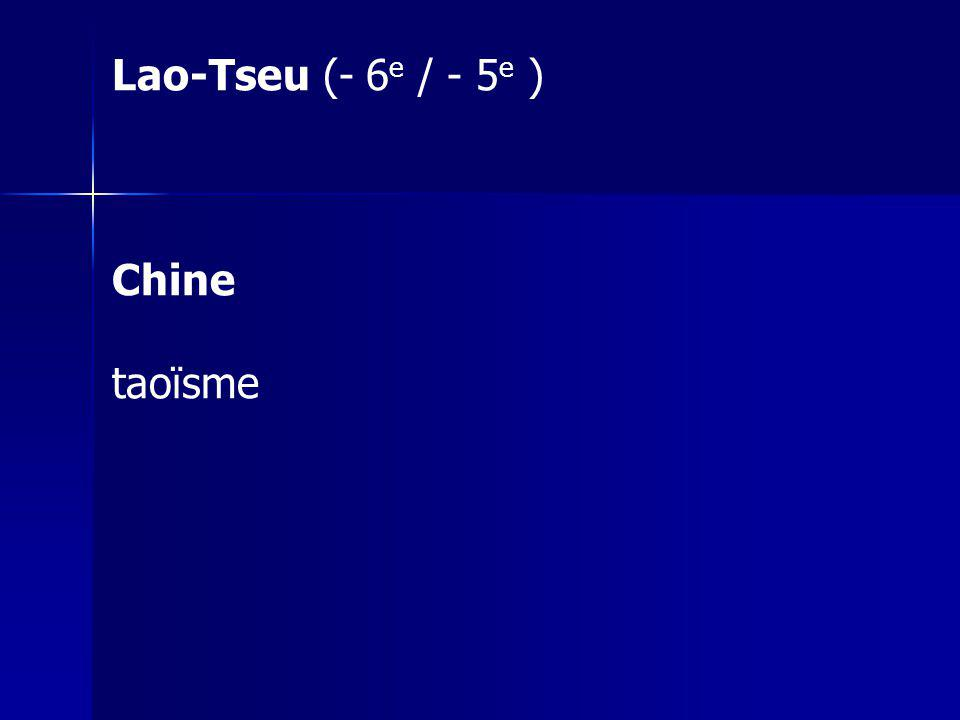 Lao-Tseu (- 6 e / - 5 e ) Chine taoïsme