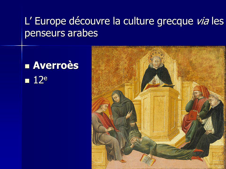 L Europe découvre la culture grecque via les penseurs arabes Averroès Averroès 12 e 12 e
