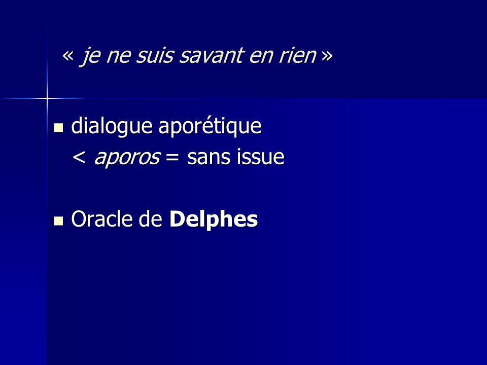 dialogue aporétique dialogue aporétique < aporos = sans issue Oracle de Delphes Oracle de Delphes « je ne suis savant en rien »