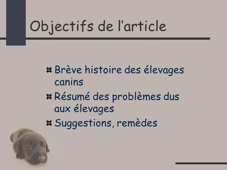 Objectifs de larticle Brève histoire des élevages canins Résumé des problèmes dus aux élevages Suggestions, remèdes