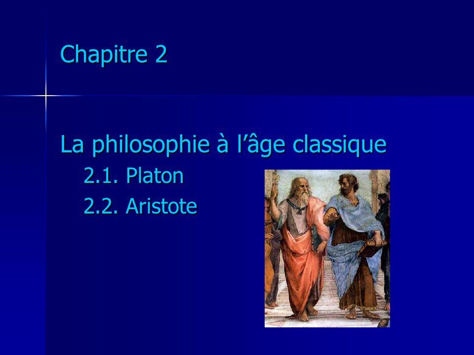 Chapitre 2 La philosophie à lâge classique 2.1. Platon 2.2. Aristote